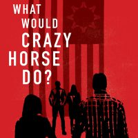 What Would Crazy Horse Do?