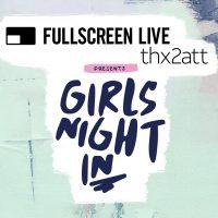 #THX2ATT & Fullscreen Live Presents: Girls Night In