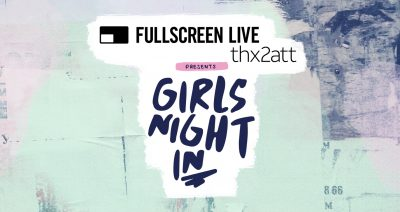 #THX2ATT & Fullscreen Live Presents: Girls Nig...