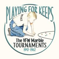 Playing for Keeps: The VFW Marble Tournaments, 1947-1962