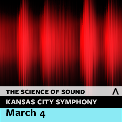 Kansas City Symphony Family Concert: The Science of Sound with Science City's STEAM Team