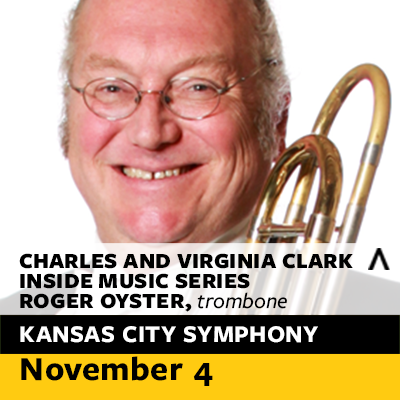 Kansas City Symphony presents Charles and Virginia Clark Inside Music Series: Roger Oyster, Trombone