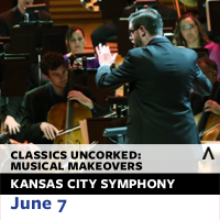 Kansas City Symphony presents Classics Uncorked: Musical Makeovers
