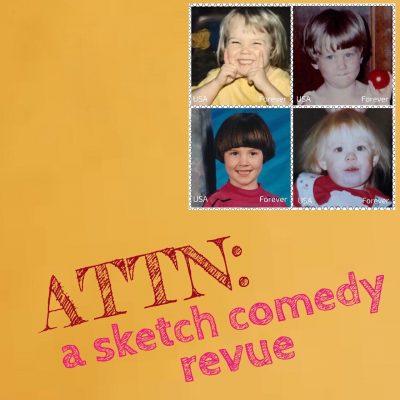 ATTN: A Sketch Comedy Revue