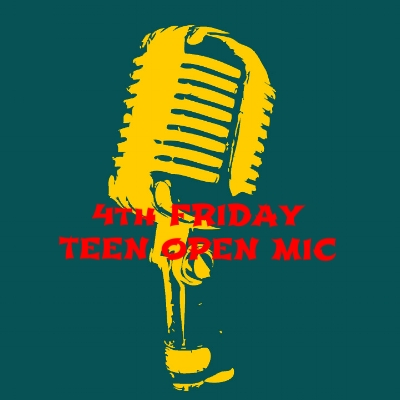 4th Friday Teen Open Mic