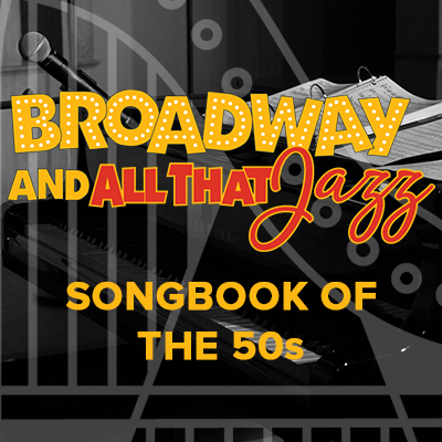 Broadway and All That Jazz: Songbook of the 50s