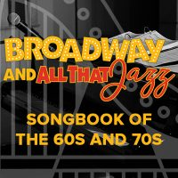 Broadway and All That Jazz: Songbook of the 60s and 70s