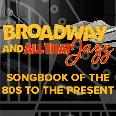 Broadway and All That Jazz: Songbook of the 80s to the Present