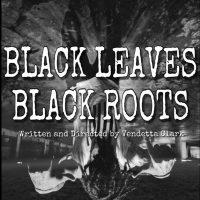 Black Leaves, Black Roots