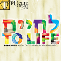 Te Deum Chamber Choir - To Life: Bernstein and Contemporary Jewish Music
