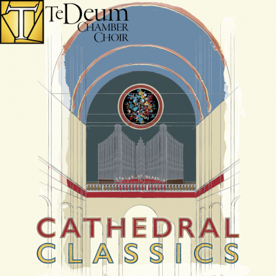 Te Deum Chamber Choir - Cathdral Classics