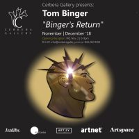 "Cerbera Gallery presents: Tom Binger ""Binger's Return"""