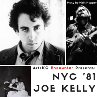 ArtsKC Encounter: NYC '81 Joe Kelly