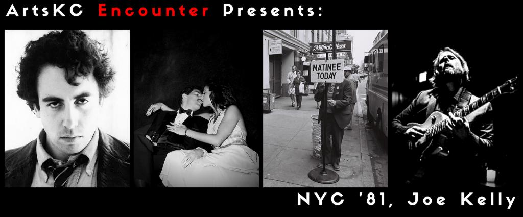 ArtsKC Encounter: NYC '81 Joe Kelly
