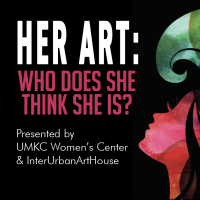 Her Art: Who Does She Think She Is? presented by InterUrban ArtHouse at InterUrban ArtHouse, Overland Park KS