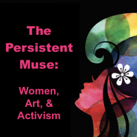 The Persistent Muse: Women, Art, and Activism Panel Discussion.