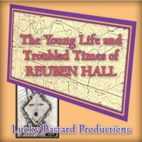 The Young Life and Troubled Times of Reuben Hall