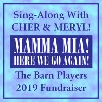 """Mamma Mia, Here We Go Again!"" Sing-Along With Cher & Meryl @ The Barn Players 2019 Fundraiser! presented by The Barn Players Community Theatre at The Barn Players Community Theatre, Mission KS"