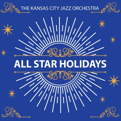 All Star Holidays presented by The Kansas City Jazz Orchestra at Kauffman Center for the Performing Arts, Kansas City MO