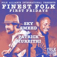 Finest Folk First Fridays: Sky Smeed & Patrick Mureithi presented by Folk Alliance International at ,
