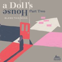 A Doll's House, Part 2 presented by Unicorn Theatre at Unicorn Theatre, Kansas City MO