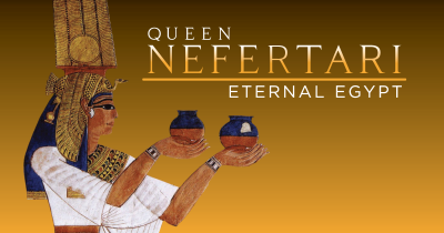 Queen Nefertari: Eternal Egypt presented by The Nelson-Atkins Museum of Art at The Nelson-Atkins Museum of Art, Kansas City MO