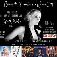 Celebrate Broadway in Kansas city : a benefit concert starring Broadway's Betsy Wolfe presented by Music Theatre Kansas City at ,