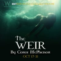 THE WEIR: Chilling Irish Ghost Stories in the Cozy Warwick Lobby presented by Metropolitan Ensemble Theatre at ,