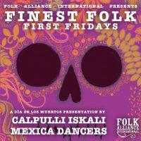 Finest Folk First Fridays: A Día de Los Muertos presentation by Calpulli Iskali Mhxica Dancers presented by Folk Alliance International at ,