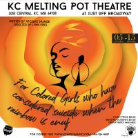 For Colored Girls who have Considered Suicide when the Rainbow is Enuf presented by KC MeltingPot Theatre at Just Off Broadway Theatre, Kansas City MO