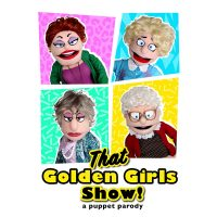 That Golden Girls Show! A Puppet Parody presented by Starlight Theatre at Starlight Theatre, Kansas City MO