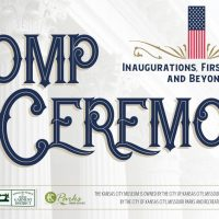 POMP AND CEREMONY: Inaugurations, First Families and Beyond presented by Kansas City Museum at Kansas City Museum at the Historic Garment District (KCM@HGD), Kansas City MO