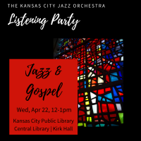 CANCELED – Kansas City Jazz Orchestra Listening Party: Jazz and Gospel presented by The Kansas City Jazz Orchestra at Kansas City Public Library - Central Library, Kansas City MO