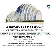 Youth Symphony's Kansas City Classic Orchestra and Band Festival presented by Youth Symphony of Kansas City at Kauffman Center for the Performing Arts, Kansas City MO