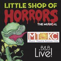 Little Shop of Horrors presented by Music Theatre Kansas City at B&B Live!, Shawnee KS