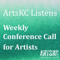 VIRTUAL – ArtsKC Listens – Weekly Conference Call for Artists presented by ArtsKC – Regional Arts Council at ,