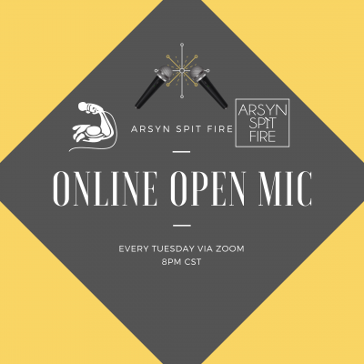 VIRTUAL – Arsyn Spit Fire ONLINE Open Mic presented by  at Online/Virtual Space, 0 0