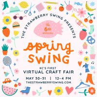 VIRTUAL – THE STRAWBERRY SWING INDIE CRAFT FAIR'S 6TH ANNUAL SPRING SWING; KC'S 1ST VIRTUAL CRAFT FAIR! presented by The Strawberry Swing Indie Craft Fair at ,