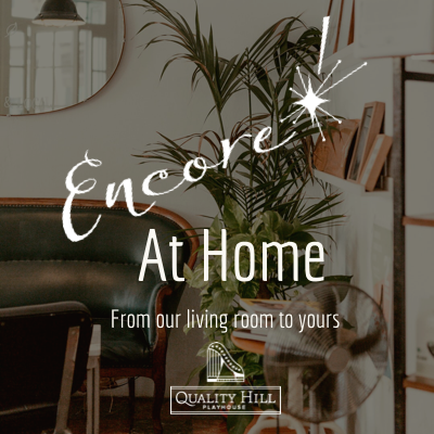 VIRTUAL- Encore! At Home: From Our Living Room To Yours presented by Quality Hill Playhouse at Online/Virtual Space, 0 0