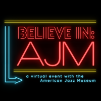 VIRTUAL- Believe In: AJM presented by American Jazz Museum at Online/Virtual Space, 0 0