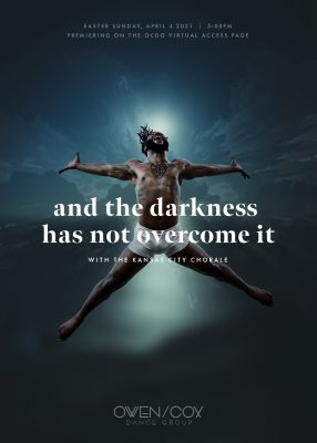 "VIRTUAL – ""And the darkness has not over come it"" Premiere presented by Owen/Cox Dance Group at Online/Virtual Space, 0 0"