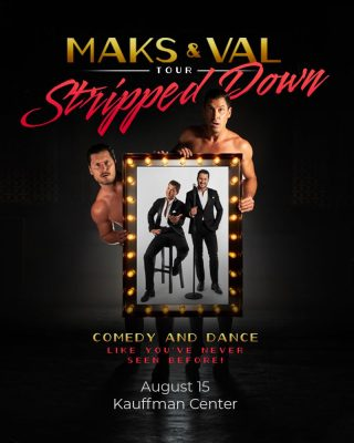 Maks & Val: Stripped Down Tour presented by Kauffman Center for the Performing Arts at Kauffman Center for the Performing Arts, Kansas City MO